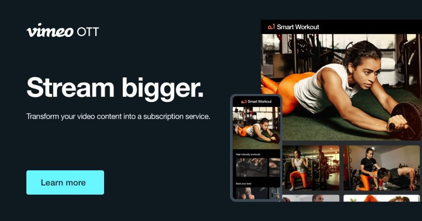 Stream bigger with Vimeo OTT.